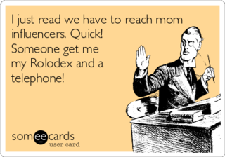 I-just-read-we-have-to-reach-mom-influencers-quick-someone-get-me-my-rolodex-and-a-telephone-26ed6